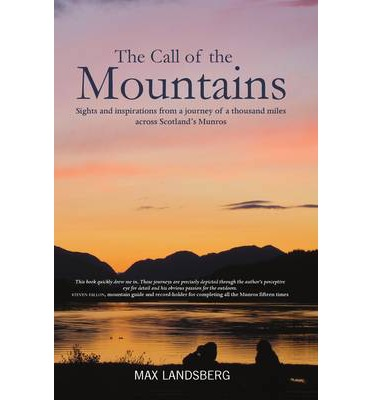 The Call of the Mountains : Sights and Inspirations from a Journey of a Thousand Miles Through Scotland's Munro Ranges