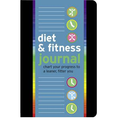 Diet & Fitness Journal : Chart Your Progress to a Leaner, Fitter You