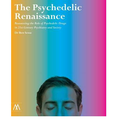 The Psychedelic Renaissance: Reassessing the Role of Psychedelic Drugs in 21st Century Psychiatry and Society