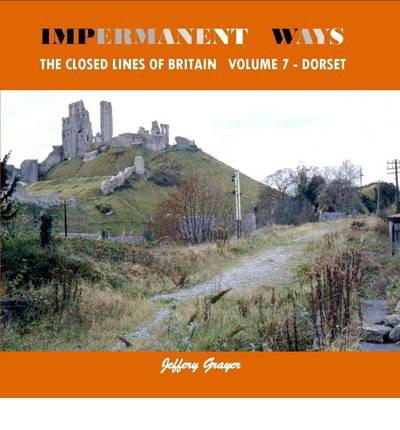 Impermanent Ways: the Closed Lines of Britain: Dorset Vol 7