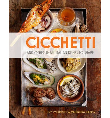 Cicchetti : and Other Small Italian Dishes to Share