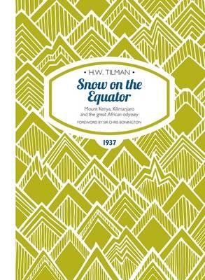 Snow on the Equator : Mount Kenya, Kilimanjaro and the Great African Odyssey