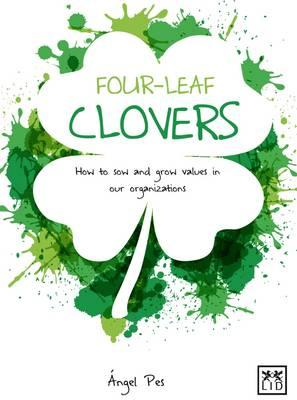 Four-Leaf Clovers : How to Sow and Grow Value in Our Organizations