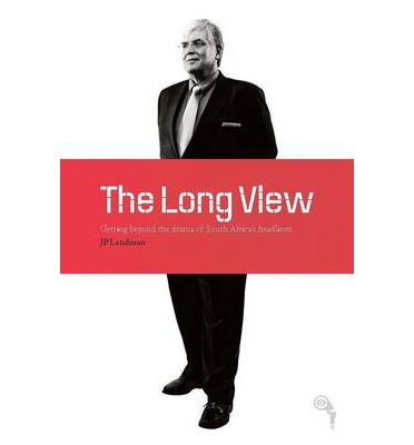 The Long View : Getting Beyond the Panic and the Drama of Today's Headlines