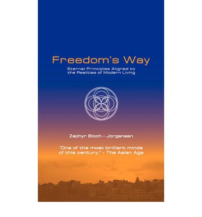Freedom's Way : Eternal Principles Aligned to the Realities of Modern Living