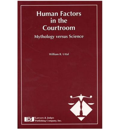 Human Factors in the Courtroom : Mythology Versus Science