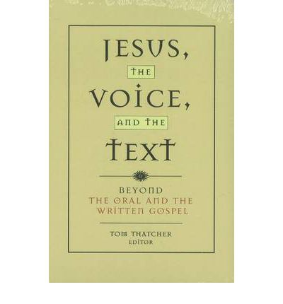 Jesus, the Voice and the Text : Beyond the Oral and the Written Gospels
