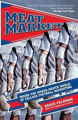 Meat Market : Inside the Smash-Mouth World of College Football Recruiting