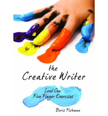 The Creative Writer : Level One: Five Finger Exercises