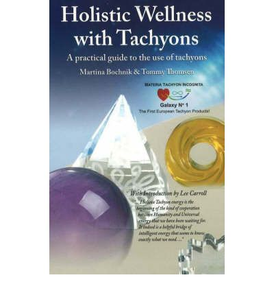 Holistic Wellness with Tachyons : A Practical Guide to the Use of Tachyons