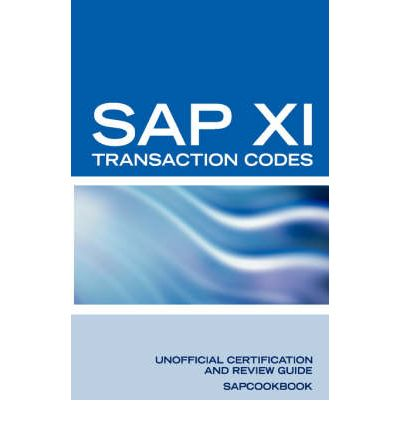 SAP XI Transaction Codes : SAP XI Transaction Codes, Tables, and Frequently Asked Questions