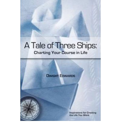 Reddit descargar libros Tale of Three Ships : Setting Sail for Your Extraordinary Dream by Dwight Edwards PDB