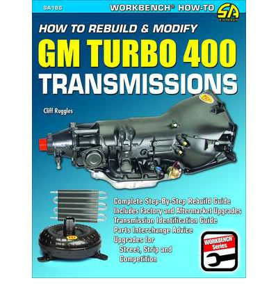How to Rebuild & Modify GM Turbo 400 Transmissions : Complete Step-By-Step Rebuild Guide