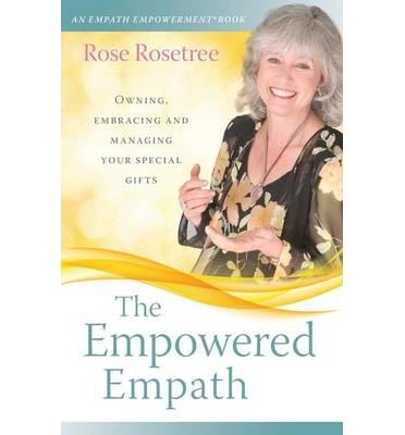 The Empowered Empath : Owning, Embracing, and Managing Your Special Gifts