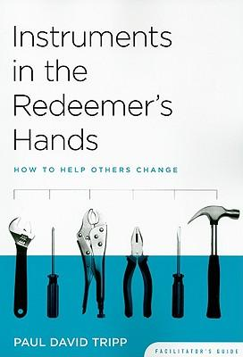 Instruments in the Redeemer's Hands : How to Help Others Change
