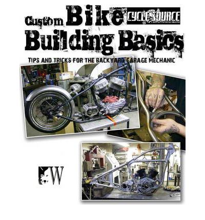 Custom Bike Building Basics: Tips and Tricks for the Backyard Garage Mechanic