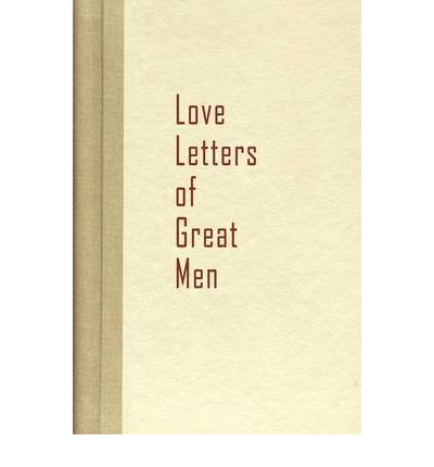 love letters of great men letters of great becon hill 9781936136100 544