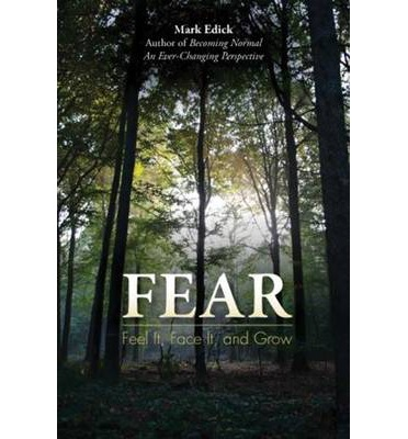 Fear : Feel it, Face it, and Grow