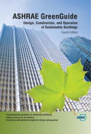 Ashrae Greenguide : Design, Construction, and Operation of Sustainable Buildings