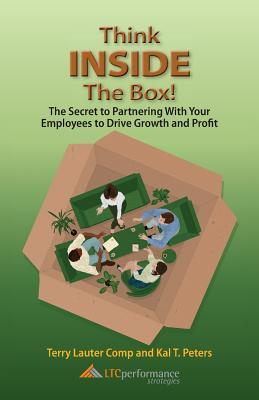 Think Inside the Box! the Secret to Partnering with Your Employees to Drive Growth and Profit