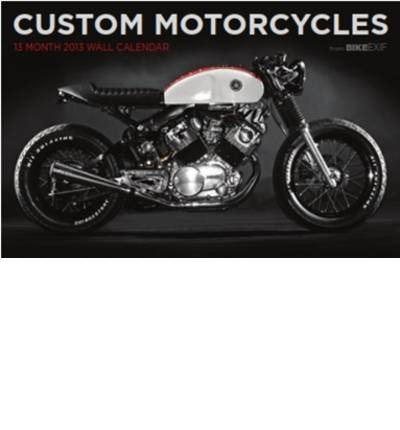 Bike EXIF Custom Motorcycles Calendar 2013