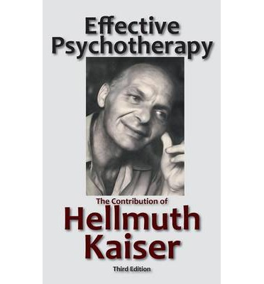 Effective Psychotherapy : The Contribution of Hellmuth Kaiser