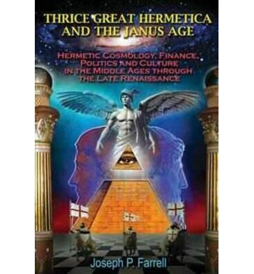 Thrice Great Hermetica and the Janus Age : Hermetic Cosmology, Finance, Politics and Culture in the Middle Ages Through the Late Renaissance