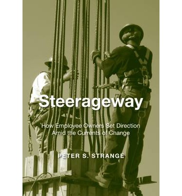 Steerageway : How Employee Owners Set Direction Amid the Currents of Change