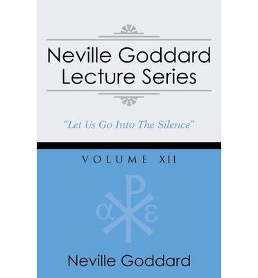 Neville Goddard Lecture Series, Volume XII : (A Gnostic Audio Selection, Includes Free Access to Streaming Audio Book)