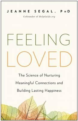 Feeling Loved : The Science of Nurturing Meaningful Connections and Building Lasting Happiness