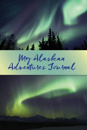 My Alaskan Adventures Journal : Aurora Borealis