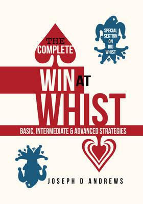 The Complete Win at WHIST : Basic, Intermediate & Advanced Strategies