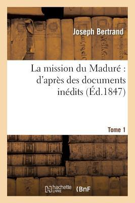 E-Books für das iPhone La Mission Du Madure: DApres Des Documents Inedits. Tome 1 by Bertrand-J, Joseph Bertrand 9782013254212 in German PDF