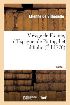 Ebooks descargar rapidshare alemán Voyage de France, DEspagne, de Portugal Et DItalie. Tome 3 (Spanish Edition) PDF ePub iBook by De Silhouette-E, Paul Cere