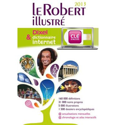 Le Robert Dictionnaire Illustre Et Dixel 2013 : Encyclopedic French Dictionary with MP3