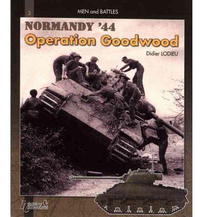 Goodwood: Vol.1 : Normandy, July 44