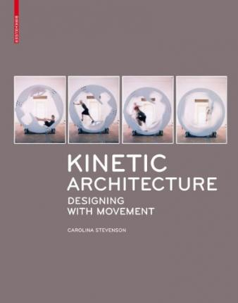 Kinetic Architecture : Designing with Movement