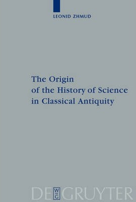 The Origin of the History of Science in Classical Antiquity