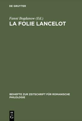 La Folie Lancelot : a Hitherto Unidentified Portion of the Suite Du Merlin Contained in MSS B.N. Fr. 112 and 12599