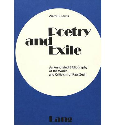 Poetry and Exile : Annotated Bibliography of the Works and Criticism of Paul Zech