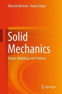 Solid Mechanics : Theory, Modeling, and Problems