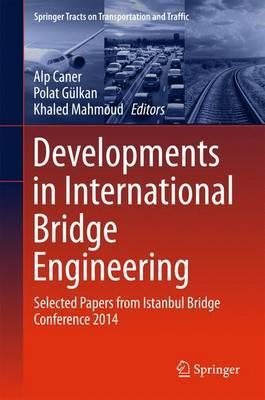 Developments in International Bridge Engineering 2016 : Selected Papers from Istanbul Bridge Conference 2014