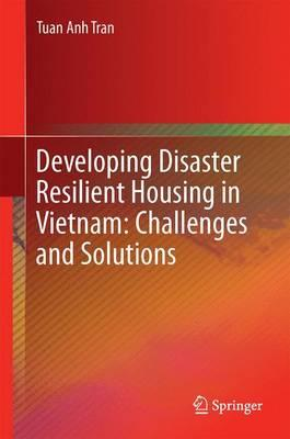 Developing Disaster Resilient Housing in Vietnam: Challenges and Solutions 2016