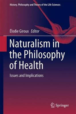 Naturalism in the Philosophy of Health 2016 : Issues and Implications
