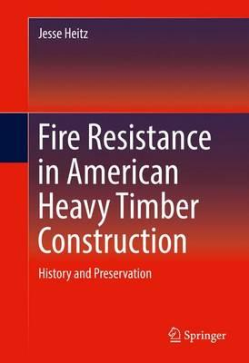 Fire Resistance in American Heavy Timber Construction 2016 : History and Preservation