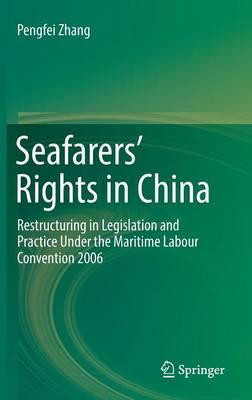 Seafarers' Rights in China : Restructuring in Legislation and Practice Under the Maritime Labour Convention 2006