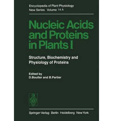 Nucleic Acids and Proteins in Plants I: Nucleic Acids and Proteins in Plants Volume 14 : Structure, Biochemistry, and Physiology of Proteins