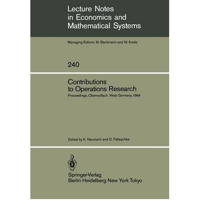 Contributions to Operations Research : Proceedings of the Conference on Operations Research Held in Oberwolfach, West Germany, February 26-March 3, 1984