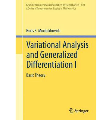Variational Analysis and Generalized Differentiation: Basic Theory v. 1 : Basic Theory