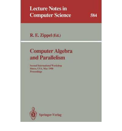 Computer Algebra and Parallelism : Second International Workshop, Ithaca, USA, May 9-11, 1990. Proceedings